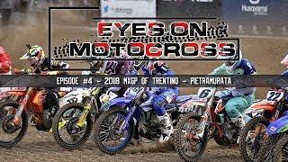 Eyes On Motocross -  Episode #4 -  2018 MXGP of Trentino - Pietramurata