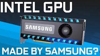 Is Samsung Going to Make Intel's GPU ?