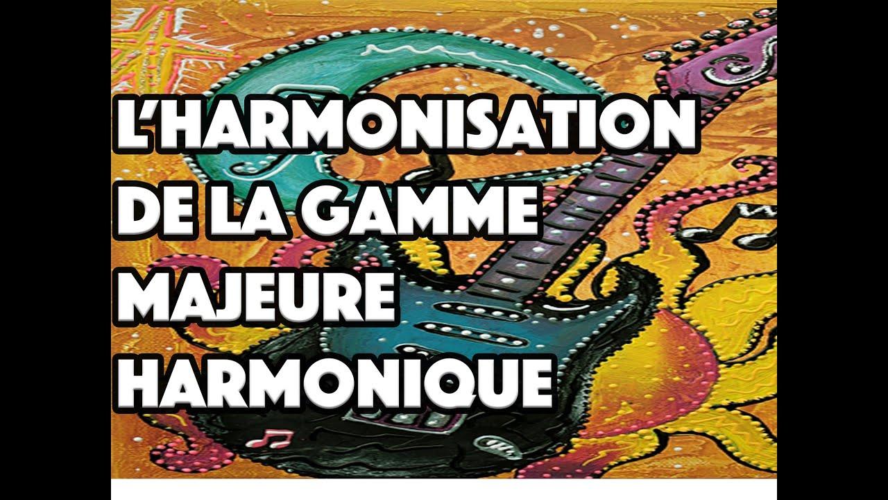 L'HARMONISATION DE LA GAMME MAJEURE HARMONIQUE - LE GUITAR VLOG 029