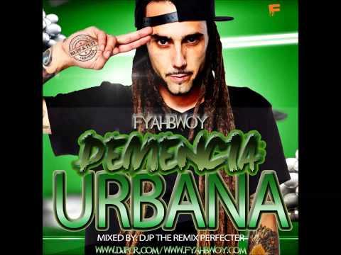 FYAHBWOY - DEMENCIA URBANA - MIXTAPE OFICIAL 2014 - MADE BY DJP THE REMIX PERFECTER