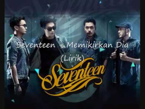 Seventeen - Memikirkan Dia (Lirik)