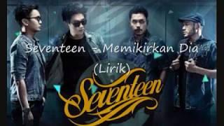 Download Seventeen - Memikirkan Dia (Lirik)