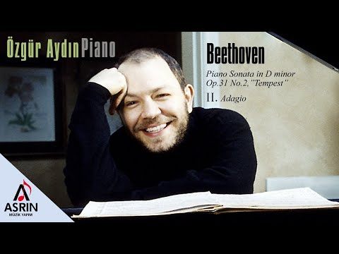 "Beethoven-Classic Music-Özgür Aydın-Piano Sonat in D minor,Op 31 No 2 ""Tempest"" II Adagio"