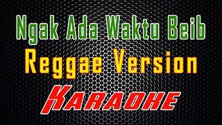 Nggak ada waktu Reggae version LMusical MP3