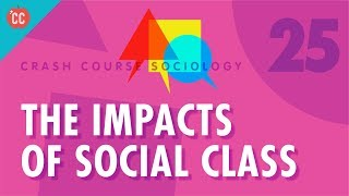 The Impacts of Social Class: Crash Course Sociology #25