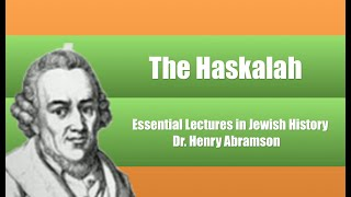The Haskalah (Essential Lectures in Jewish History by Dr. Henry Abramson)