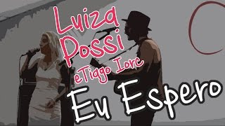 "Luiza Possi e Tiago Iorc- ""Eu Espero"""