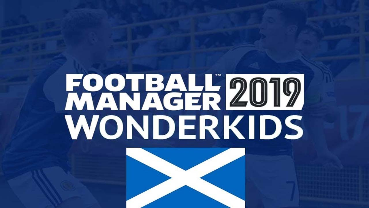 Football Manager 2019   Potential Scottish Wonderkids   FM19