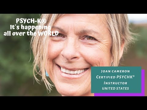 Joan Cameron - Certified PSYCH-K® Instructor, Shares Her Story