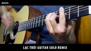 LẠC TRÔI COVER (Guitar Solo) - Guitar Quá Hay Quá Đỉnh