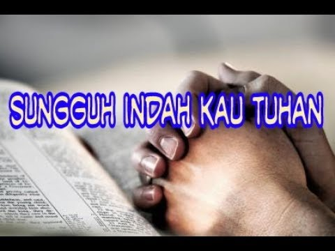 Sungguh Indah Kau Tuhan - Lagu Rohani