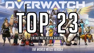 TOP 23 OVERWATCH CHARACTERS (In no particular order)