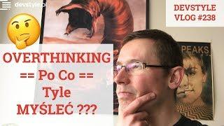 OVERthinking - po co tyle MYŚLEĆ? [devstyle vlog #238]