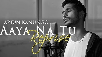 Aaya na tu Reprise | Arjun Kanungo | OFFICIAL