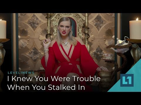Level1 News December 21 2018: I Knew You Were Trouble When You Stalked In