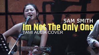 Im Not The Only One Sam Smith Tami Aulia Cover