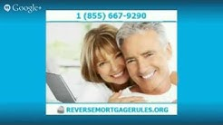 **Reverse Mortgage Rules** | (855) 667-9290 | Reverse Mortgage Information