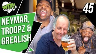 NEYMAR, TROOPZ & GREALISH FT CLAUDE! | EP 45 | WHAT THE FOOTBALL