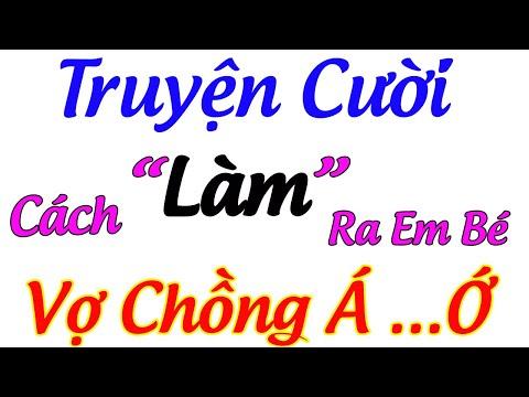 Truyện Cười Tiếu Lâm  ,Truyện Cười Cách Làm Ra Em Bé  Hài Hước Nhất , Truyện Cười  Hay Nhất Việt Nam