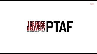 The Rose Delivery Presents: PTAF
