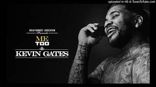 Kevin Gates - Me Too (Clean)