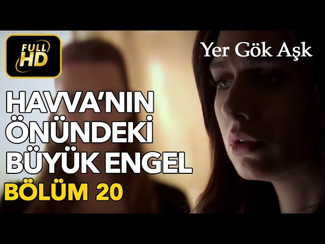 Yer Gök Aşk > Episode 20