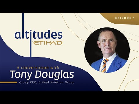 A Conversation with Etihad CEO Tony Douglas | Altitudes by Etihad: Episode 01