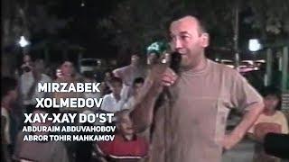 Mirzabek Xolmedov - Xay-xay Do'st (Abduraim Abduvahobov & Abror Tohir Mahkamov)
