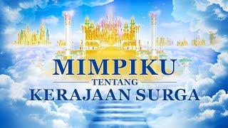 Film Rohani - Mimpiku Tentang Kerajaan Surga - Bagaimana Orang Kristen Diangkat Di Hadapan Tuhan