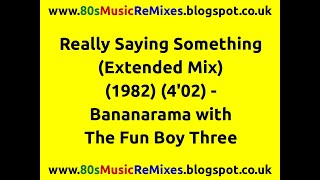Really Saying Something (Extended Mix) - Bananarama with The Fun Boy Three