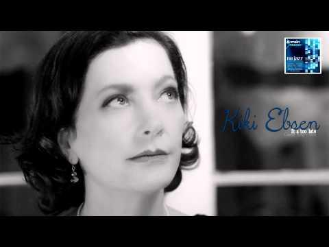Kiki Ebsen - It's Too Late