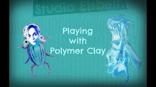 Playing with Polymer Clay