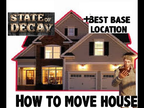 State Of Decay Moving House Tutorial Good Home Location