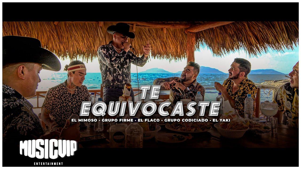 Grupo Firme -Te Equivocaste - Mimoso - El Flaco - El Yaki - Grupo Codiciado ( Video Lyric )