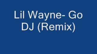 lil wayne- go dj remix