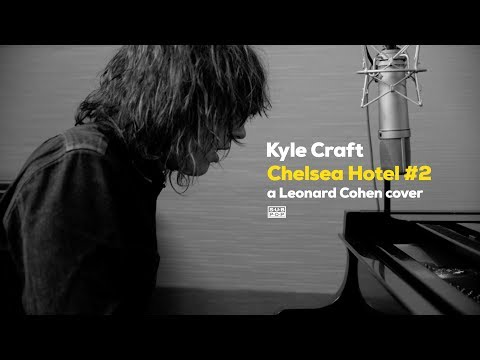 Kyle Craft -  Chelsea Hotel #2  (Leonard Cohen cover)