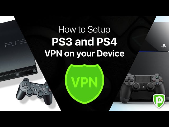 How to Setup PS3 and PS4 VPN on Your Device