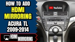 Acura TL Screen Mirroring - How To Add HDMI Smartphone Mirroring Acura TL  2009-2014 Video Interface