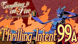 Everything Is On Fire Part 15 - Thrilling Intent EP 99 A