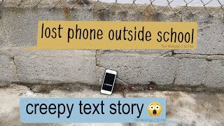 LOST PHONE OUTSIDE SCHOOL | scary text message story