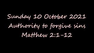 Sunday 10 October 2021   Authority to forgive sins  Matthew 2:1-12