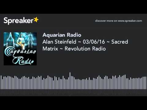 alan-steinfeld-~-03/06/16-~-sacred-matrix-~-revolution-radio