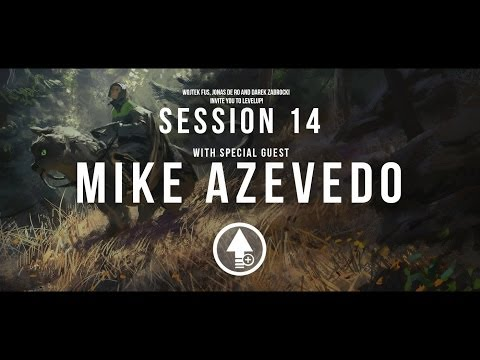 Level Up! Session 14 with MIKE AZEVEDO