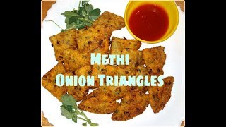 Methi - Onion - Triangles || Evening Snacks Recipe || Quick And Simple Recipe