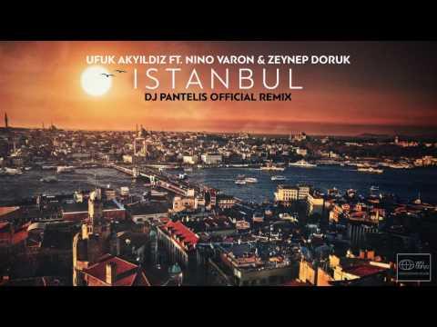 Ufuk Akyıldız Feat. Nino Varon & Zeynep Doruk – Istanbul (DJ Pantelis Official Remix)
