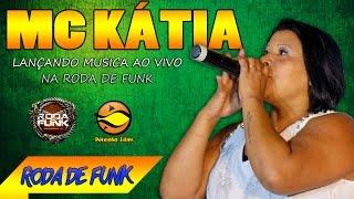 MC Kátia :: Lançando mais um sucesso ao vivo na Roda de Funk :: Especial