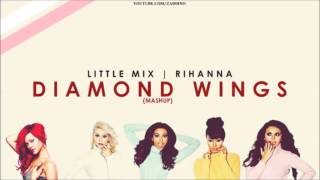 Little Mix feat. Rihanna - Diamond Wings (Mashup)