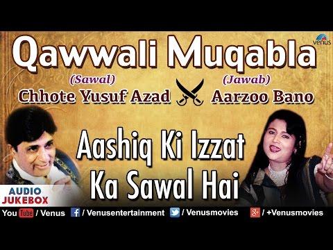 Aashiq Ki Izzat Ka Sawal Hai : Qawwali Muqabla | Chhote Yusuf Azad & Aarzoo Bano | Audio Jukebox