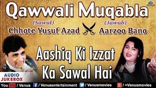 Arzoo Bano & Chhote Yusuf Azad | Aashiq Ki Izzat Ka Sawal Hai : Qawwali Muqabla | Audio Jukebox
