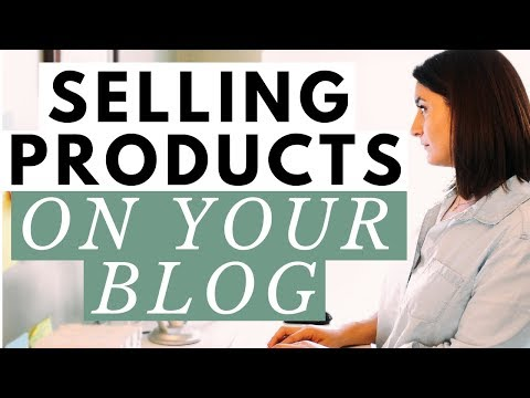 What Should You Create & Sell On Your Blog? â—� Making Money Blogging by Selling Products